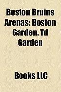 Boston Bruins Arenas: Boston Garden, TD Garden