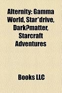 Alternity: Gamma World, Star*drive, Dark Matter, Starcraft Adventures