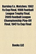 Burnley F.C. Matches: 1962 Fa Cup Final, 1988 Football League Trophy Final, 2009 Football League Championship Play-Off Final, 1947 Fa Cup Fi