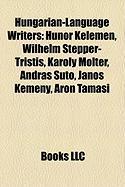 Hungarian-Language Writers: Hunor Kelemen, Wilhelm Stepper-Tristis, Karoly Molter, Andras Sut?, Janos Kemeny, Aron Tamasi