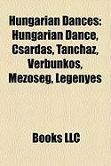 Hungarian Dances: Hungarian Dance, Csardas, Tanchaz, Verbunkos, Mez?seg, Legenyes
