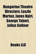 Hungarian Theatre Directors: Laszlo Marton, Janos Nyiri, George Tabori, Julius Gellner