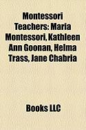Montessori Teachers: Maria Montessori, Kathleen Ann Goonan, Helma Trass, Jane Chabria