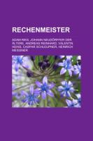 Rechenmeister: Adam Ries, Johann Neudorffer Der Altere, Andreas Reinhard, Valentin Heins, Caspar Schleupner, Heinrich Meissner