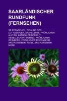 Saarländischer Rundfunk (Fernsehen): Sr Fernsehen, Ziehung Der Lottozahlen, Saarlodris, Fröhlicher Alltag, Aktueller Bericht (German Edition)
