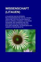 Wissenschaft (Litauen): Litauische Enzyklopädien, Rechtswissenschaften in Litauen, Visuotine Lietuviu Enciklopedija, Encyclopedia Lituanica (German Edition)