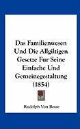 Das Familienwesen Und Die Allgiltigen Gesetze Fur Seine Einfache Und Gemeinegestaltung (1854) - Bosse, Rudolph Von