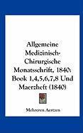 Allgemeine Medizinisch-Chirurgische Monatsschrift, 1840: Book 1,4,5,6,7,8 Und Maerzheft (1840)