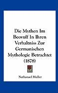 Die Mythen Im Beovulf in Ihren Verhaltniss Zur Germanischen Mythologie Betrachtet (1878)