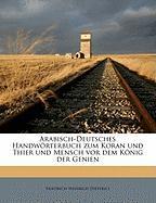 Arabisch-Deutsches Handworterbuch Zum Koran Und Thier Und Mensch VOR Dem Konig Der Genien