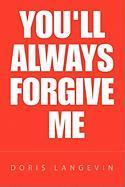 You'll Always Forgive Me - Langevin, Doris