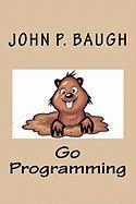 Go Programming - Baugh, John P.
