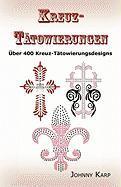 Kreuz-Tatowierungen: Uber 400 Kreuz-Tatowierungsdesigns, Bilder Und Ideen Keltischer-, Stammes-, Christlicher-, Irischer- Und Gotischer Kreuze.