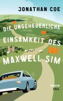 Die ungeheuerliche Einsamkeit des Maxwell Sim: Roman