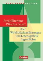 Kursthemen Deutsch / Erzählliteratur 1945 bis heute: Über Wirklichkeitserfahrungen und Lebensgefühle Jugendlicher