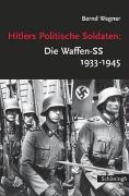 Hitlers Politische Soldaten: Die Waffen-SS 1933-1945