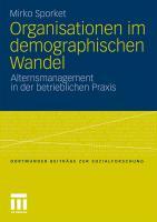 Organisationen im demographischen Wandel: Alternsmanagement in der betrieblichen Praxis (Dortmunder Beiträge zur Sozialforschung) (German Edition)