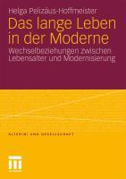 Das lange Leben in der Moderne: Wechselbeziehungen zwischen Lebensalter und Modernisierung Helga Pelizäus-Hoffmeister Author