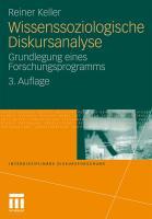 Wissenssoziologische Diskursanalyse: Grundlegung eines Forschungsprogramms Reiner Keller Author