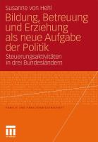 Bildung, Betreuung Und Erziehung Als Neue Aufgabe Der Politik: Steuerungsaktivitäten In Drei Bundesländern