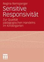 Sensitive Responsivit�t: Zur Qualit�t p�dagogischen Handelns im Kindergarten Regina Remsperger Author
