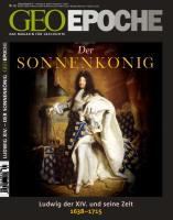 GEO Epoche Sonnenkönig: Frankreichs Aufstieg zur Weltmacht 1638-1715