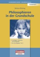 Lehrerbücherei Grundschule: Philosophieren in der Grundschule: Grundlagen, Methoden und Anregungen - Für die Jahrgänge 1 bis 4