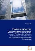 Finanzierung von Unternehmenskäufen: - aus dem Vermögen des gekauften Unternehmens - im Hinblick auf die Kapitalerhaltungsvorschriften bei der GmbH