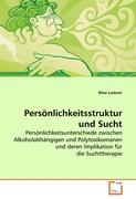 Persönlichkeitsstruktur und Sucht: Persönlichkeitsunterschiede zwischen Alkoholabhängigen und Polytoxikomanen und deren Implikation für die Suchttherapie