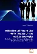 Balanced Scorecard und Profit Impact Of The Market Strategies: Erstellung einer BSC unter Einbezug der Ergebnisse aus der PIMS-Studie