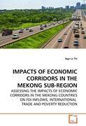 IMPACTS OF ECONOMIC CORRIDORS IN THE MEKONG SUB-REGION