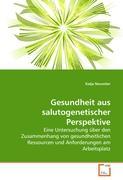 Gesundheit aus salutogenetischer Perspektive: Eine Untersuchung über den Zusammenhang von gesundheitlichen Ressourcen und Anforderungen am Arbeitsplatz