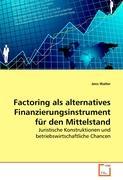 Factoring als alternatives Finanzierungsinstrument für den Mittelstand: Juristische Konstruktionen und betriebswirtschaftliche Chancen