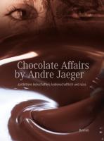 Chocolate affairs by André Jaeger: zartbittere liebschaften, leidenschaftlich und süss