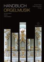 Handbuch Orgelmusik: Komponisten - Werke - Interpretation. Vom 15. Jahrhundert bis zur Gegenwart