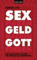 SEX haben - GELD machen - GOTT finden: Der einzig nötige Ratgeber für wirklich alle Lebensfragen