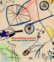 Anna Blume und ich: Zeichnungen von Kurt Schwitters