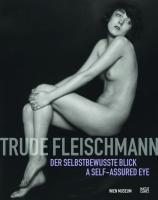 Trude Fleischmann: Der selbstbewusste Blick