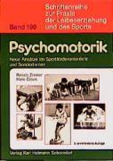 Psychomotorik: Neue Ansätze im Sportförderunterricht und Sonderturnen (Schriftenreihe zur Praxis der Leibeserziehung und des Sports)