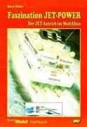 Faszination Jet-Power: Der Jet-Antrieb im Modellbau (Schiffs-Modell-Fachbücher)
