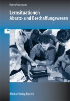 Lernsituationen Absatz- und Beschaffungswesen: in der Modellunternehmung Heinrich KG