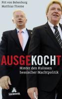 Ausgekocht: Hinter den Kulissen hessischer Machtpolitik