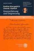 Goethes Altersgedicht 'Urworte. Orphisch': Grenzerfahrung und Entgrenzung (Schriften der Philosophisch-historischen Klasse der Heidelberger Akademie der Wissenschaften)