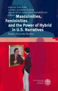 Masculinities, Femininities and the Power of the Hybrid in U.S. Narratives: Essays on Gender Borders (Anglistische Forschungen)