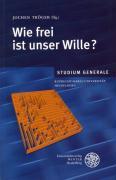 Wie frei ist unser Wille?: Sommersemester 2005 (Studium Generale der Ruprecht-Karls-Universität Heidelberg)
