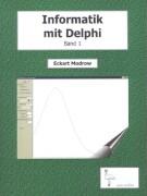 Informatik mit Delphi Band 1: für Unterricht und Selbststudium