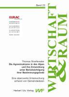 Die Agrarstrukturen in den Alpen und ihre Entwicklung unter Berücksichtigung ihrer Bestimmungsgründe: Eine alpenweite Untersuchung anhand von Gemeindedaten (Wirtschaft und Raum)