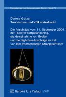 Terrorismus und Völkerstrafrecht: Die Anschläge vom 11. September 2001, der Tokioter Giftgasanschlag, die Geiselnahme von Beslan und die täglichen ... (Europäisches und Internationales Recht)