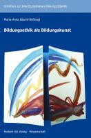 Bildungsethik als Bildungskunst (Schriften zur Interdisziplinären Bildungsdidaktik)