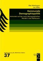 Kommunale Demographiepolitik: Antworten auf den sozio-demographischen Wandel in den Rathäusern